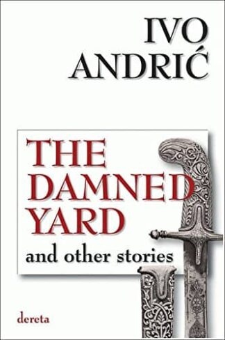 THE DAMNED YARD (and other stories) - Ivo Andrić