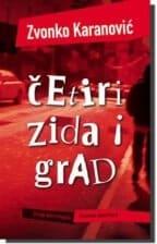 ČETIRI ZIDA I GRAD Zvonko Karanović