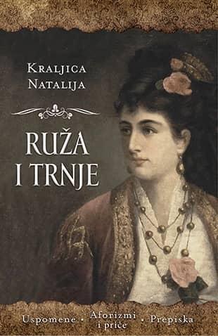 RUŽA I TRNJE - Kraljica Natalija Obrenović