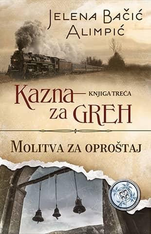 KAZNA ZA GREH – MOLITVA ZA OPROŠTAJ - Jelena Bačić Alimpić