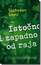 ISTOČNO I ZAPADNO OD RAJA Slobodan Savić