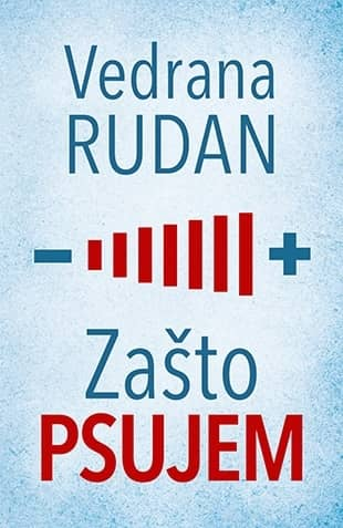 ZAŠTO PSUJEM - Vedrana Rudan