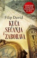 KUĆA SEĆANJA I ZABORAVA - Filip David