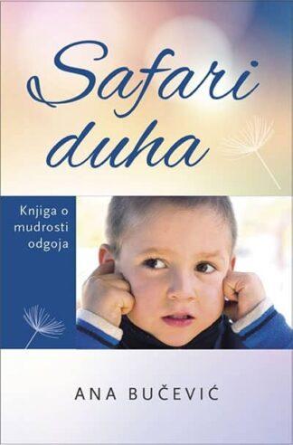 SAFARI DUHA - Knjiga o mudrosti odgoja - Ana Bučević