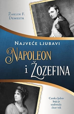 NAPOLEON I ŽOZEFINA - Žaklin F. Demestr