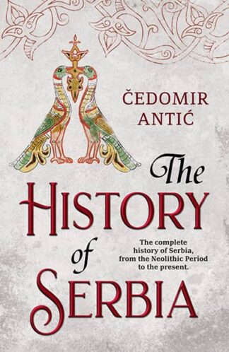 THE HISTORY OF SERBIA - Čedomir Antić