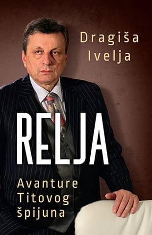 RELJA - AVANTURE TITOVOG ŠPIJUNA - Dragiša Ivelja