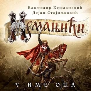 NEMANJIĆI – U IME OCA Vladimir Kecmanović , Dejan Stojiljković