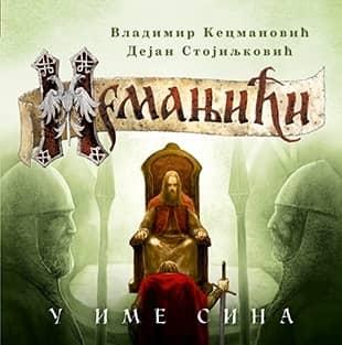 NEMANJIĆI – U IME SINA Vladimir Kecmanović , Dejan Stojiljković