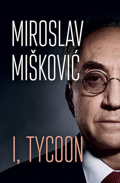 I, TYCOON - Miroslav Mišković