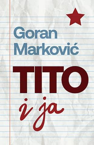 TITO I JA - Goran Marković